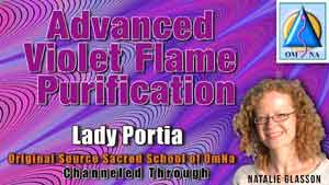 Advanced Violet Flame Purification by Lady Portia Channeled By Natalie Glasson from Sacred School of OmNa