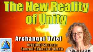 The New Reality of Unity by Archangel Uriel