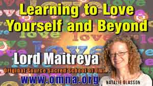 Learning to Love Yourself and Beyond by Lord Maitreya Channeled by Natalie Glasson from Sacred School of OmNa