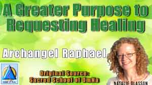 A Greater Purpose to Requesting Healing by Archangel Raphael