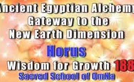 Ancient Egyptian Alchemy: Gateway to the New Earth Dimension With Horus Wisdom for Growth