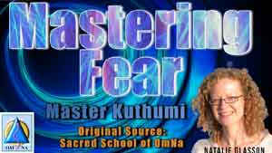 Mastering Fear by Master Kuthumi