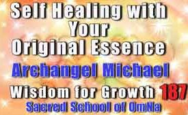 Self Healing with Your Original Essence by Archangel Michael