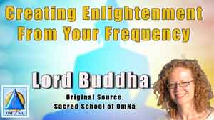 Creating Enlightenment From Your Frequency by Lord Buddha